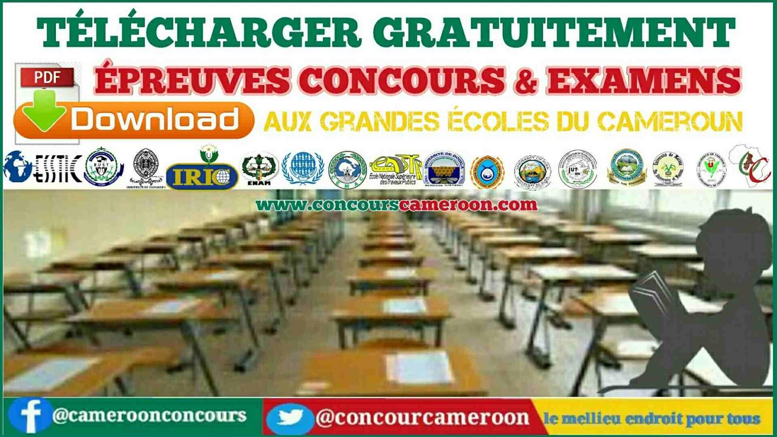 ANCIENNES EPREUVES DES CONCOURS D'ENTREE DANS LES GRANDES ECOLES AU CAMEROUN